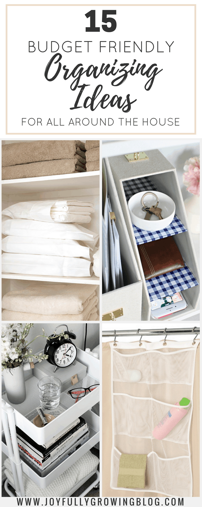 "A collage of 4 different organizing solutions with text overlay that reads, ""15 Budget Friendly Organization Ideas for All Around the House"""